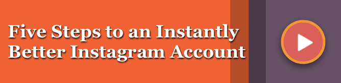 Five Steps to an Instantly Better Instagram Account by Irene Williams