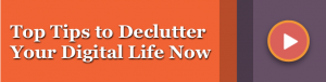 Top Tips to Declutter Your Digital Life Now from Irene Williams